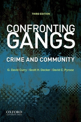 Confronting Gangs: Crime and Community - Curry, G David, and Decker, Scott H, and Pyrooz, David C