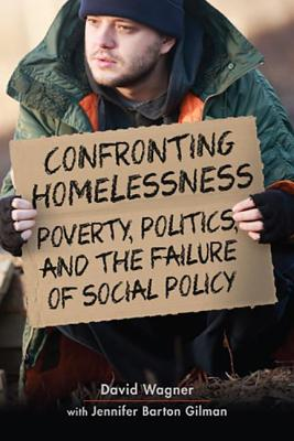 Confronting Homelessness: Poverty, Politics, and the Failure of Social Policy - Wagner, David, and Gilman, Jennifer Barton