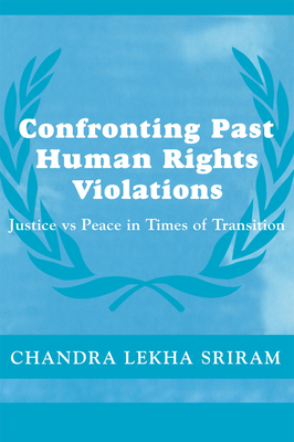 Confronting Past Human Rights Violations - Sriram, Chandra Lekha