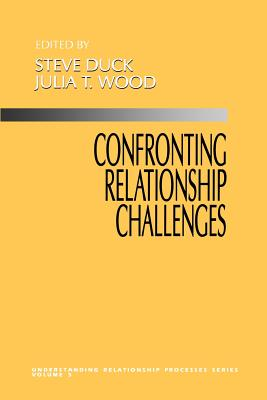 Confronting Relationship Challenges - Duck, Steve, Dr. (Editor), and Wood, Julia T (Editor)