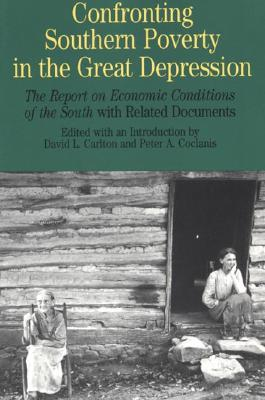 Confronting Southern Poverty in the Great Depression: The Report on Economic Conditions of the South with Related Documents - Carlton, David L (Introduction by), and Coclanis, Peter A (Editor)