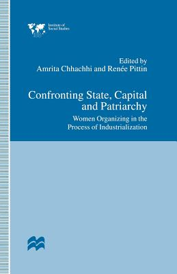 Confronting State, Capital and Patriarchy: Women Organizing in the Process of Industrialization - Chhachhi, Amrita (Editor)