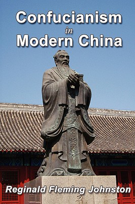 Confucianism and Modern China - Johnston, Reginald Fleming, Sir