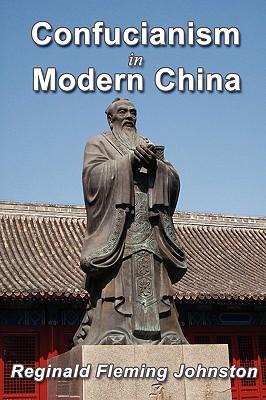 Confucianism and Modern China - Johnston, Reginald Fleming, Sir