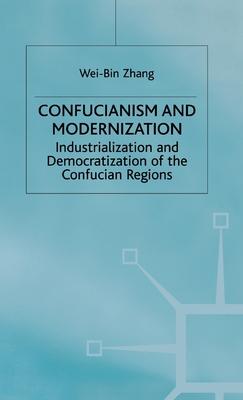 Confucianism and Modernization: Industrialization and Democratization of the Confucian Regions - Zhang, Wei-Bin, and Zhang