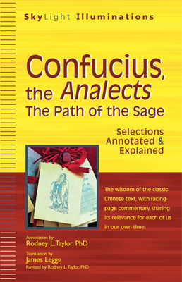 Confucius, the Analects: The Path of the Sage: Selections Annotated & Explained - Confucius, and Legge, James (Translated by), and Taylor, Rodney L, Professor, PhD (Text by)