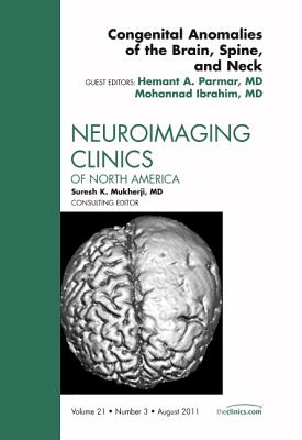Congenital Anomalies of the Brain, Spine, and Neck, An Issue of Neuroimaging Clinics - Parmar, Hermant, and Ibrahim, Mohannad