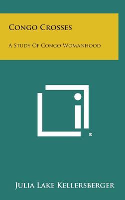 Congo Crosses: A Study of Congo Womanhood - Kellersberger, Julia Lake