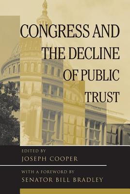 Congress and the Decline of Public Trust - Cooper, Joseph