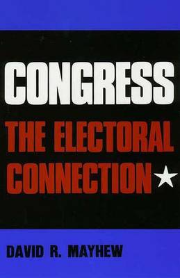 Congress: The Electoral Connection - Mayhew, David R, Professor