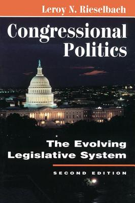 Congressional Politics: The Evolving Legislative System, Second Edition - Rieselbach, LeRoy N
