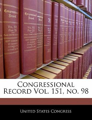 Congressional Record Vol. 151, No. 98 - United States Congress (Creator)