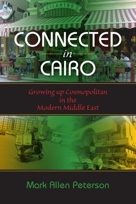 Connected in Cairo: Growing Up Cosmopolitan in the Modern Middle East - Peterson, Mark Allen