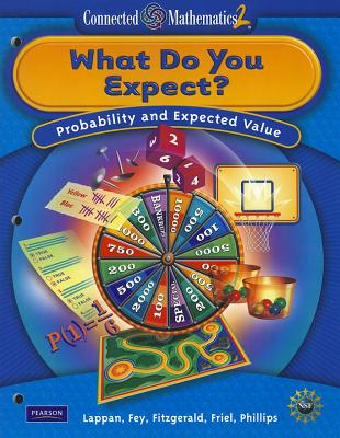 Connected Mathematics 2: What Do You Expect?: Probability and Expected Value - Lappan, Glenda, and Fey, James T, and Fitzgerald, William M