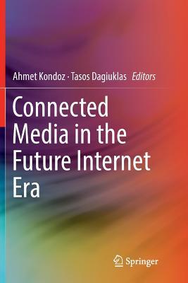 Connected Media in the Future Internet Era - Kondoz, Ahmet (Editor), and Dagiuklas, Tasos (Editor)