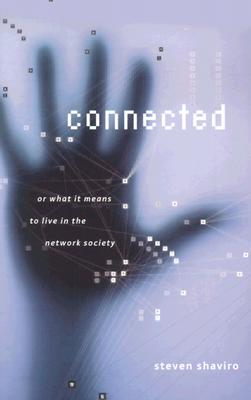Connected: Or What It Means to Live in the Network Society - Shaviro, Steven