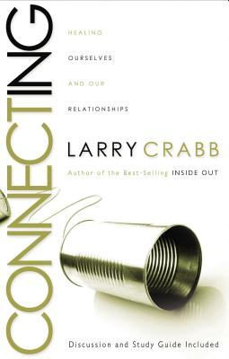 Connecting: Healing Ourselves and Our Relationships - Crabb, Larry, Dr.