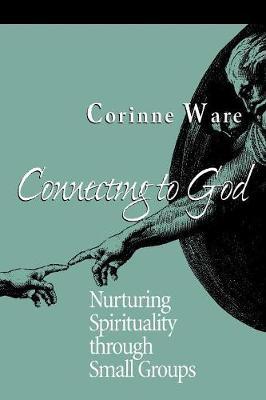 Connecting to God: Nurturing Spirituality Through Small Groups - Ware, Corinne