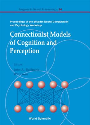 Connectionist Models of Cognition and Perception - Proceedings of the Seventh Neural Computation and Psychology Workshop - Lowe, Will (Editor), and Bullinaria, John a (Editor)