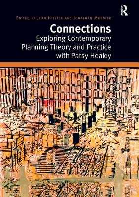 Connections: Exploring Contemporary Planning Theory and Practice with Patsy Healey - Hillier, Jean, Professor, and Metzger, Jonathan