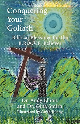 Conquering Your Goliath: Biblical Blessings for the B.R.A.V.E. Believer - Elliott, Dr Andy, and Smith, Dr Gina