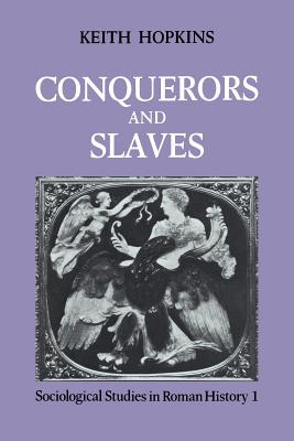 Conquerors and Slaves - Hopkins, Keith