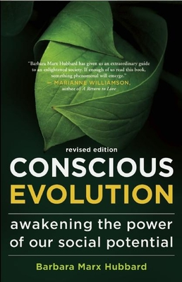 Conscious Evolution: Awakening the Power of Our Social Potential - Marx Hubbard, Barbara, and Patten, Terry (Foreword by), and Walsch, Neale Donald (Foreword by)