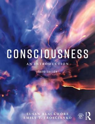Consciousness: An Introduction - Blackmore, Susan, and Troscianko, Emily T.