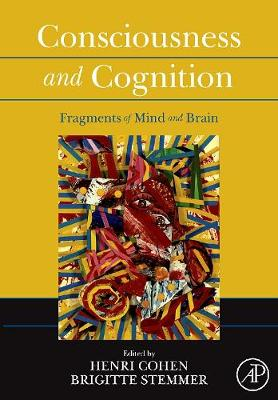 Consciousness and Cognition: Fragments of Mind and Brain - Cohen, Henri (Editor)
