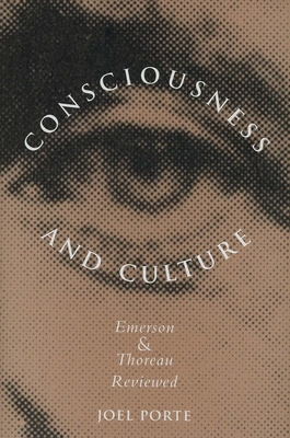 Consciousness and Culture: Emerson and Thoreau Reviewed - Porte, Joel