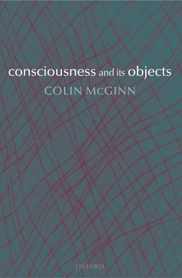 Consciousness and Its Objects - McGinn, Colin