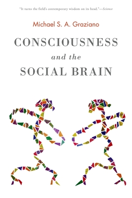 Consciousness and the Social Brain - Graziano, Michael S A
