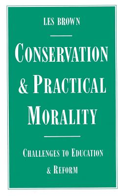 Conservation and Practical Morality: Challenges to Education and Reform - Brown, Les