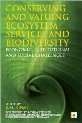 Conserving and Valuing Ecosystem Services and Biodiversity: Economic, Institutional and Social Challenges - Ninan, K. N. (Editor)