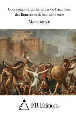 Considérations Sur Les Causes de la Grandeur Des Romains Et de Leur Décadence - Montesquieu, and Fb Editions (Editor)