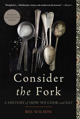 Consider the Fork: A History of How We Cook and Eat - Wilson, Bee