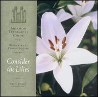 Consider the Lilies - Mormon Tabernacle Choir & Orchestra