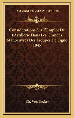 Considerations Sur L'Emploi de L'Artillerie Dans Les Grandes Manoeuvres Des Troupes de Ligne (1845) - Decker, Ch Von