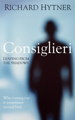 Consiglieri: Leading from the Shadows - Hytner, Richard