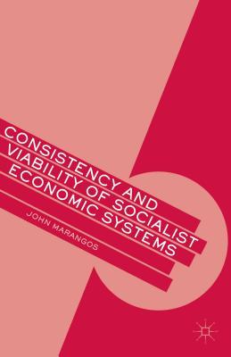 Consistency and Viability of Socialist Economic Systems - Marangos, John