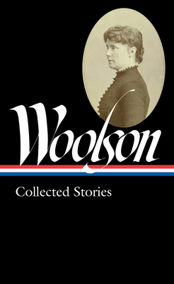 Constance Fenimore Woolson: Collected Stories (Loa #327) - Woolson, Constance Fenimore, and Rioux, Anne Boyd (Editor)