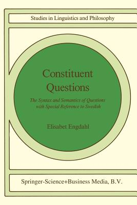 Constituent Questions: The Syntax and Semantics of Questions with Special Reference to Swedish - Engdahl, E