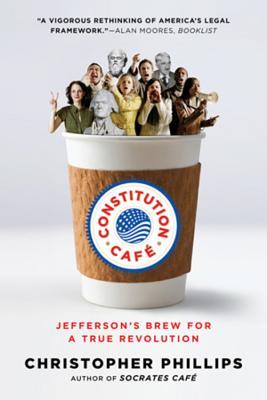 Constitution Café: Jefferson's Brew for a True Revolution - Phillips, Christopher, PhD