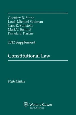 Constitutional Law 2012 Supplement - Stone, Geoffrey R, and Seidman, Louis M, and Sunstein, Cass R