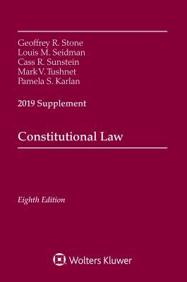 Constitutional Law: 2019 Supplement - Stone, Geoffrey R, and Seidman, Louis M, and Sunstein, Cass R