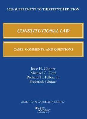Constitutional Law: Cases, Comments, and Questions, 2020 Supplement - Choper, Jesse H., and Dorf, Michael C., and Jr., Richard H. Fallon