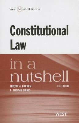 Constitutional Law in a Nutshell - Barron, Jerome A, and Dienes, C Thomas