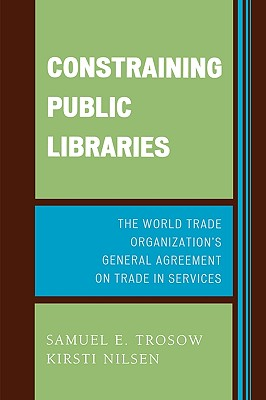 Constraining Public Libraries: The World Trade Organization's General Agreement on Trade in Services - Trosow, Samuel E, and Nilsen, Kirsti E