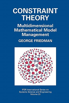 Constraint Theory: Multidimensional Mathematical Model Management - Friedman, George