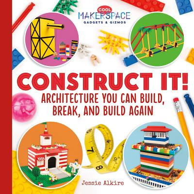 Construct It! Architecture You Can Build, Break, and Build Again - Alkire, Jessie